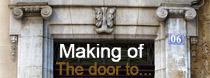 Making of: The door to...?
